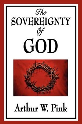 The Sovereignty of God - eBook  -     By: Arthur W. Pink