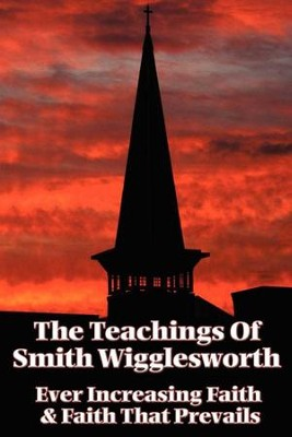 The Teachings of Smith Wigglesworth - eBook  -     By: Smith Wigglesworth