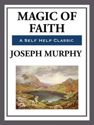 Magic of Faith - eBook  -     By: Joseph Murphy