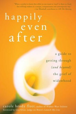 Happily Even After: A Guide to Getting Through (and Beyond) the Grief of Widowhood - eBook  -     By: Carole Fleet