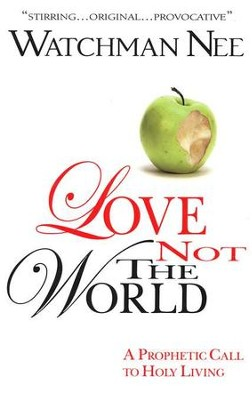 Love Not the World: A Prophetic Call to Holy Living  -     By: Watchman Nee