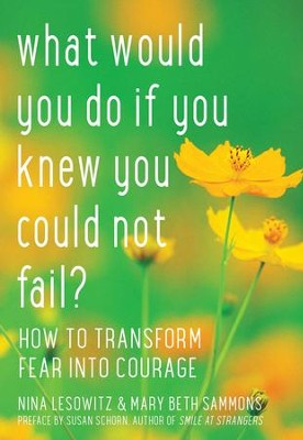 What Would You Do If You Knew You Could Not Fail?: How to Transform Fear into Courage - eBook  -     By: Nina Lesowitz