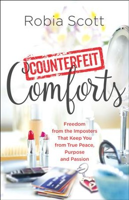 Counterfeit Comforts: Freedom from the Imposters That Keep You from True Peace, Purpose and Passion - eBook  -     By: Robia Scott