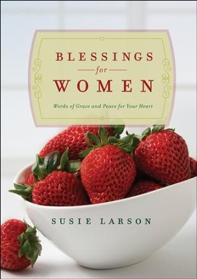 Blessings for Women: Words of Grace and Peace for Your Heart - eBook  -     By: Susie Larson