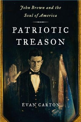 Patriotic Treason: John Brown and the Soul of America - eBook  -     By: Evan Carton