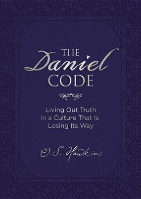 The Daniel Code: Living Out Truth in a Culture That Is Losing Its Way - eBook  -     By: O.S. Hawkins