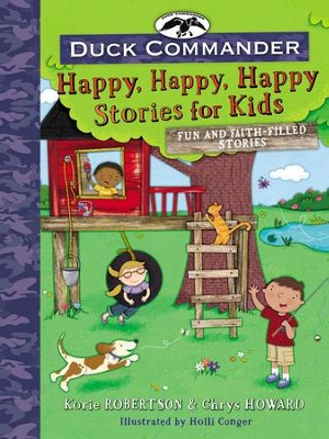 Duck Commander Happy, Happy, Happy Kids: Fun and Faith-Filled Stories - eBook  -     By: Korie Robertson, Chrys Howard     Illustrated By: Holli Conger