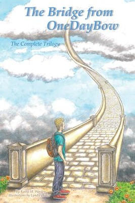 The Bridge from Onedaybow: The Complete Trilogy - eBook  -     By: Kathy M. Warden     Illustrated By: Lyndsey Friar