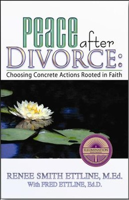 Peace After Divorce: Choosing Concrete Actions Rooted in Faith  -     By: Renee Smith Ettline, Fred Ettline