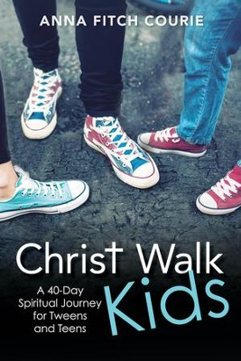 Christ Walk Kids: A 40-Day Spiritual Journey for Tweens and Teens - eBook  -     By: Anna Fitch Courie