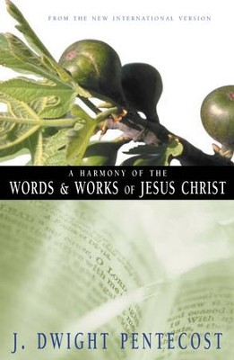 A Harmony of the Words and Works of Jesus Christ, A - eBook  -     By: J. Dwight Pentecost