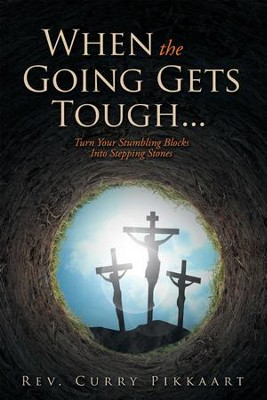 When the Going Gets Tough...: Turn Your Stumbling Blocks into Stepping Stones - eBook  -     By: Rev. Curry Pikkaart