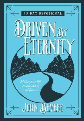 Driven by Eternity: 40-Day Devotional: Make your life count today and forever - eBook  -     By: John Bevere