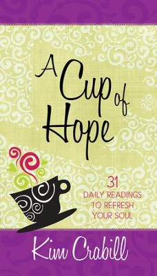 A Cup of Hope: 31 Daily Readings to Refresh Your Soul - eBook  -     By: Kim Crabill