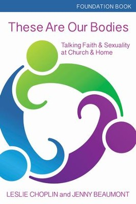These Are Our Bodies: Talking Faith & Sexuality at Church & Home - Foundation Book - eBook  -     By: Leslie Choplin, Jenny Beaumont