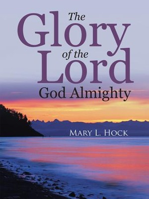The Glory of the Lord God Almighty - eBook  -     By: Mary L. Hock