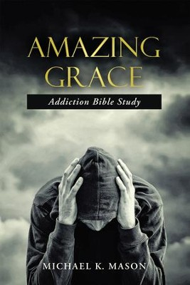 Amazing Grace Addiction Bible Study - eBook  -     By: Michael K. Mason
