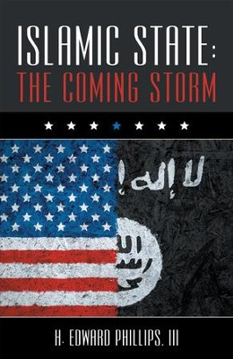 Islamic State: the Coming Storm - eBook  -     By: H. Edward Phillips III