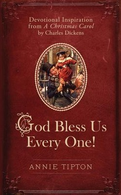 God Bless Us Every One!: Devotional Inspiration from A Christmas Carol by Charles Dickens - eBook  -     By: Annie Tipton