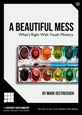 A Beautiful Mess: What's Right With Youth Ministry / Digital original - eBook  -     By: Mark Oestreicher