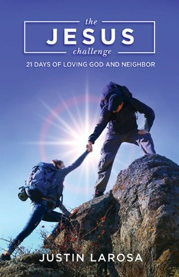 The Jesus Challenge: 21 Days of Loving God and Neighbor  -     By: Justin LaRosa
