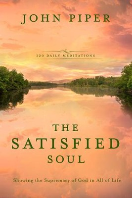 The Satisfied Soul: Showing the Supremacy of God in All of Life - eBook  -     By: John Piper