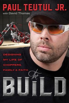The Build: Designing My Life of Choppers, Family, and Faith - eBook  -     By: Paul Teutul