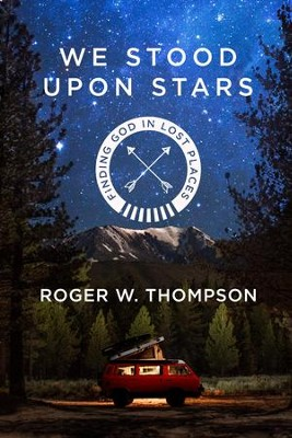 We Stood Upon Stars: Finding God in Lost Places - eBook  -     By: Roger Thompson