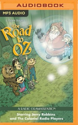 The Road to Oz: A Radio Dramatization on MP3-CD  -     Narrated By: Jerry Robbins, The Colonial Radio Players     By: L. Frank Baum