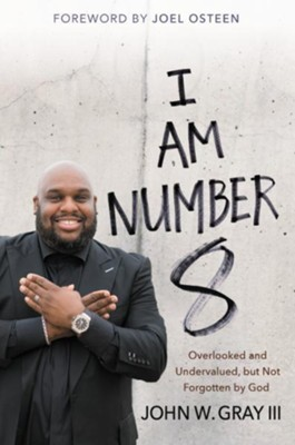 I Am Number 8: Overlooked and Undervalued, but Not Forgotten by God - eBook  -     By: John Gray, Joel Osteen