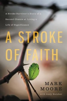 A Stroke of Faith: A Stroke Survivor's Story of a Second Chance at Living a Life of Significance - eBook  -     By: Mark Moore