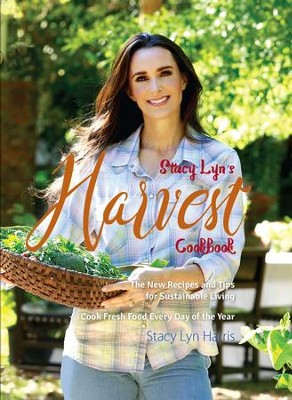 Stacy Lyn's Harvest Cookbook  -     By: Stacy Lyn Harris