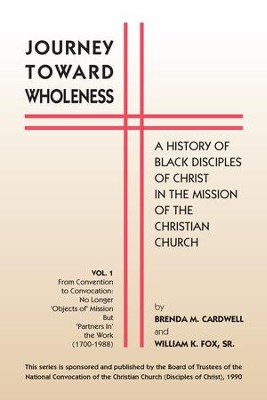 Journey toward Wholeness: A History of Black Disciples of Christ in the Mission of the Christian Church - eBook  -     By: Brenda M. Cardwell, William K. Fox