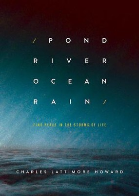 Pond River Ocean Rain: Find Peace in the Storms of Life - eBook  -     By: Charles Lattimore Howard