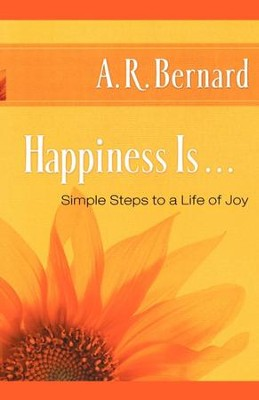 Happiness Is . . .: Simple Steps to a Life of Joy - eBook  -     By: Rev. A.R. Bernard