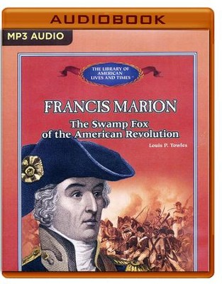 Francis Marion: The Swamp Fox of the American Revolution - unabridged audio book on MP3-CD  -     Narrated By: Benjamin Becker     By: Lou Towles