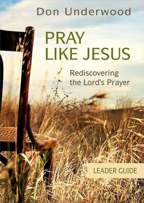 Pray Like Jesus Leader Guide: Rediscovering the Lord's Prayer - eBook  -     By: Don Underwood