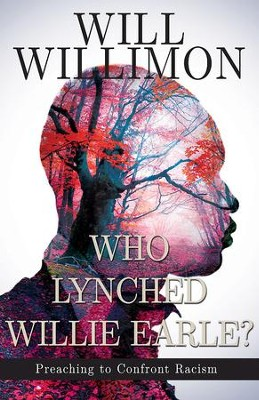 Who Lynched Willie Earle?: Preaching to Confront Racism - eBook  -     By: William H. Willimon
