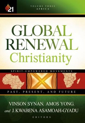 Global Renewal Christianity: Spirit-Empowered Movements: Past, Present and Future - eBook  -     By: Vinson Synan
