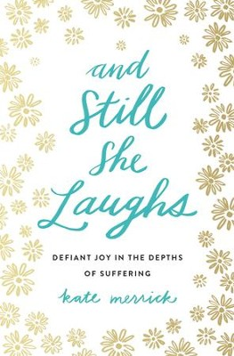 And Still She Laughs: Defiant Joy in the Depths of Suffering - eBook  -     By: Kate Merrick