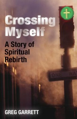 Crossing Myself: A Story of Spiritual Rebirth - eBook  -     By: Greg Garrett