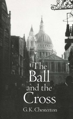 The Ball and the Cross   -     By: G.K. Chesterton