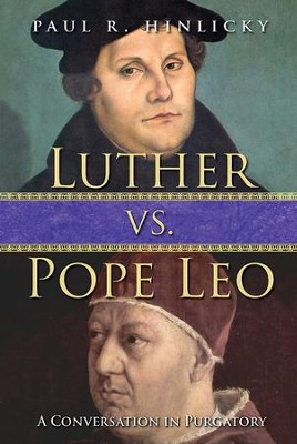 Luther vs. Pope Leo: A Conversation in Purgatory - eBook  -     By: Paul R. Hinlicky