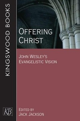 Offering Christ: John Wesley's Evangelistic Vision - eBook  -     Edited By: Jack Jackson