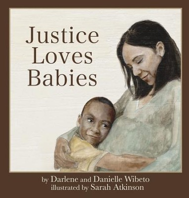 Justice Loves Babies  -     By: Darlene Wibeto, Danielle Wibeto     Illustrated By: Sarah Atkinson