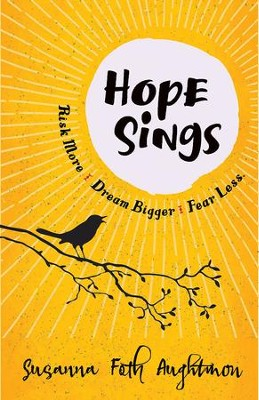 Hope Sings: Risk More. Dream Bigger. Fear Less. - eBook  -     By: Susanna Foth Aughtmon