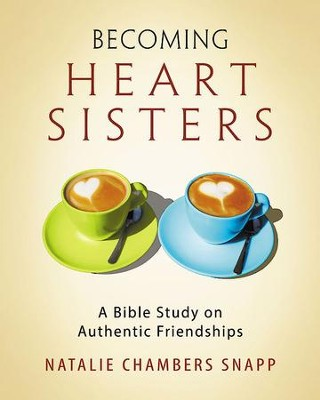 Becoming Heart Sisters - Women's Bible Study Participant Workbook: A Bible Study on Authentic Friendships - eBook  -     By: Natalie Chambers Snapp