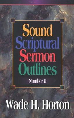 Sound Scriptural Sermon Outlines, Volume 6   -     By: Wade H. Horton