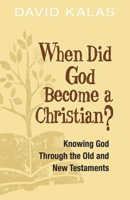 When Did God Become a Christian?: Knowing God Through the Old and New Testaments - eBook  -     By: David Kalas