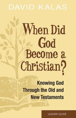 When Did God Become a Christian? Leader Guide: Knowing the God of the Old and New Testaments - eBook  -     By: David Kalas
